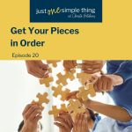 Episode 20: Get Your Pieces in Order