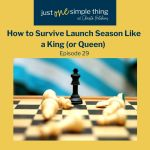 Episode 29: How to Survive Launch Season Like a King (or Queen)