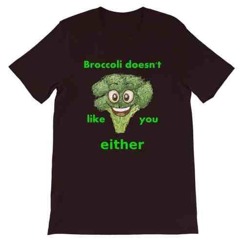 Broccoli Doesn't Like You Either T-Shirt