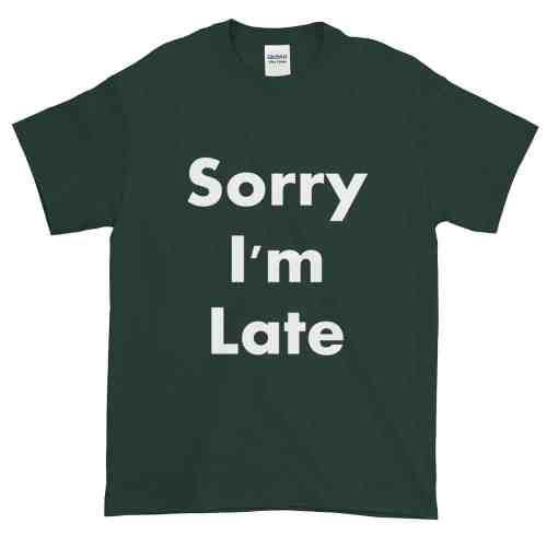 Sorry I'm Late T-Shirt (forest)