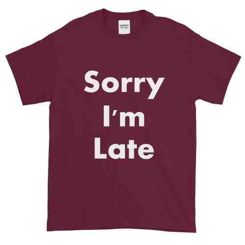 Sorry I'm Late T-Shirt (maroon)