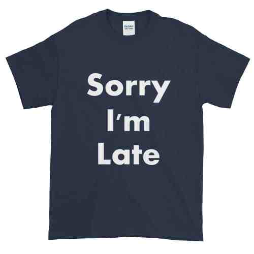 Sorry I'm Late T-Shirt (navy)