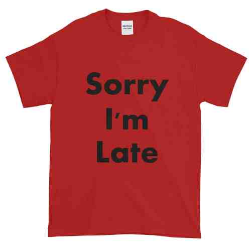 Sorry I'm Late T-Shirt (red)