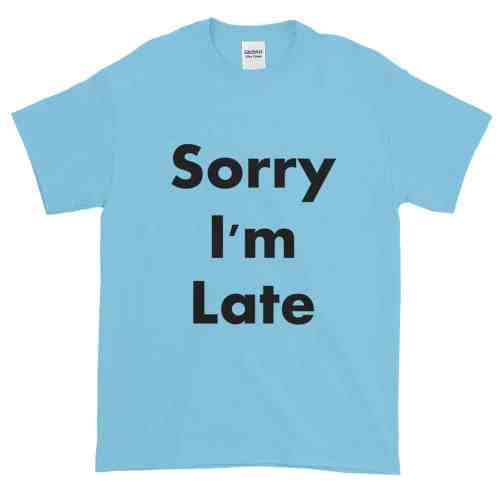 Sorry I'm Late T-Shirt (sky)