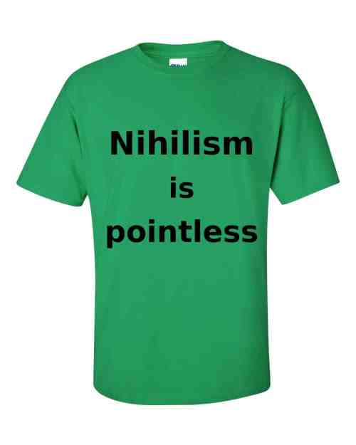 Nihilism is Pointless T-Shirt (shamrock)