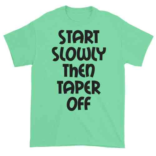 Start Slowly Then Taper Off (mint)