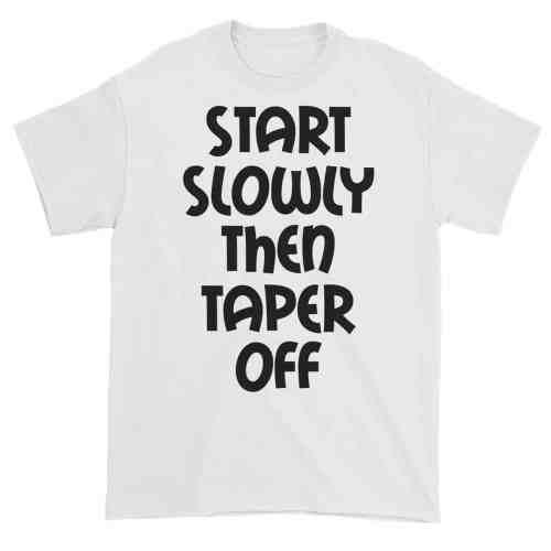 Start Slowly Then Taper Off (white)