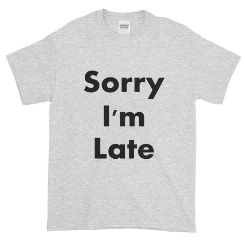 Sorry I'm Late T-Shirt (ash)