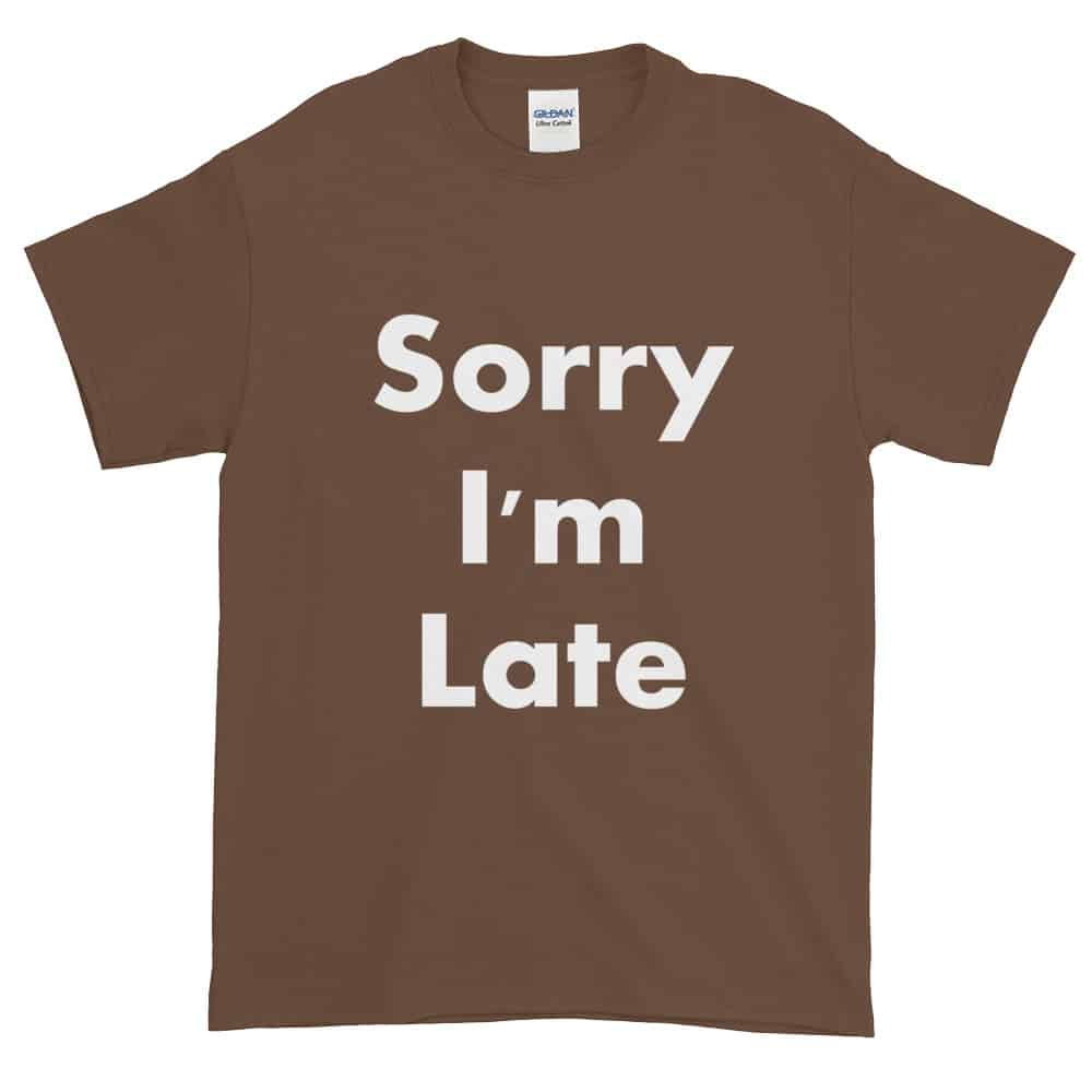 Sorry Im Late T Shirt Unisex Dobrador Shopateria