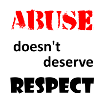 Abuse Doesn't Deserve Respect