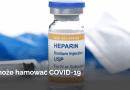 Heparyna – popularny lek przeciwzakrzepowy. Kolejny skuteczny środek wspomagający na COVID-19