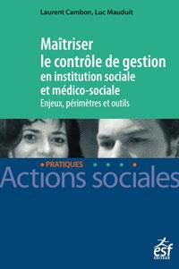 Maîtriser le contrôle de gestion en institution sociale et médico-sociale, enjeux et périmètres et outils