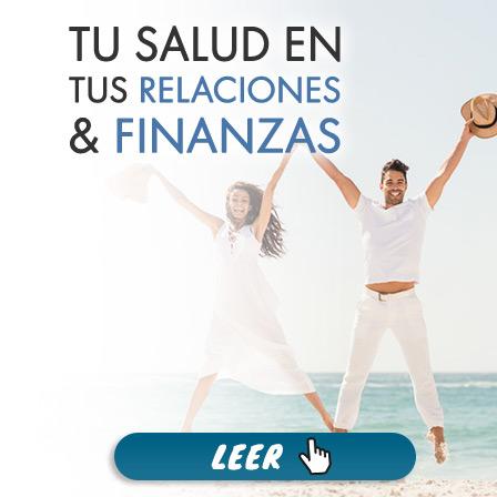 Tu Salud en Tus Relaciones & Finanzas