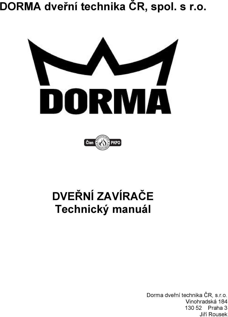 DORMA dveřní technika ČR, spol. s r.o. DVEŘNÍ ZAVÍRAČE