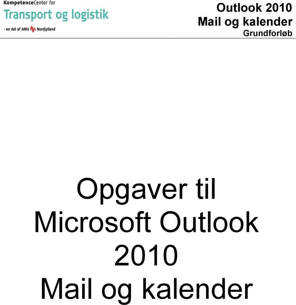 Outlook 2010 Mail og kalender Grundforløb. Opgaver til