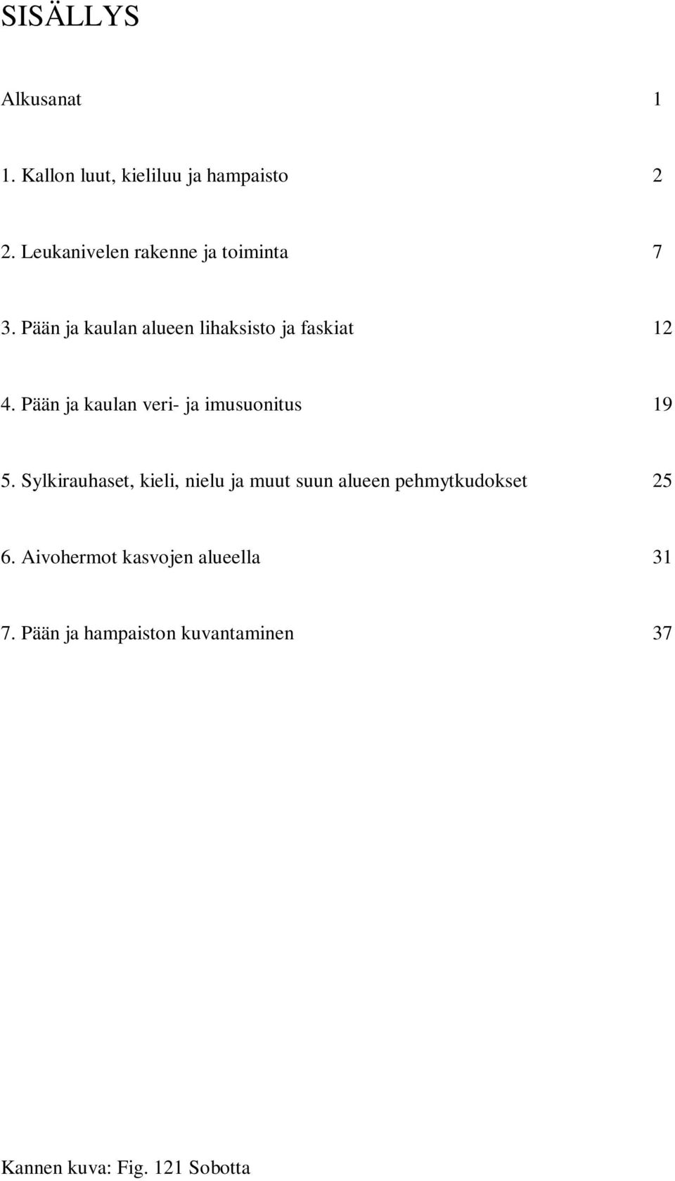 Turun yliopisto Biolääketieteen laitos Anatomia. Pään ja