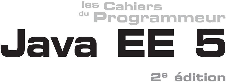 les Cahiers du Programmeur 2 e édition EJB 3.0 JPA JSP JSF