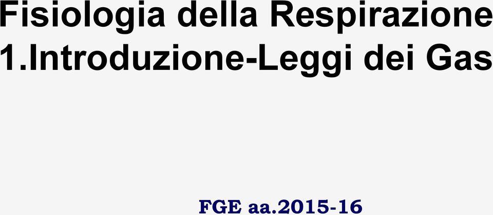 Fisiologia della Respirazione 1.Introduzione-Leggi dei Gas