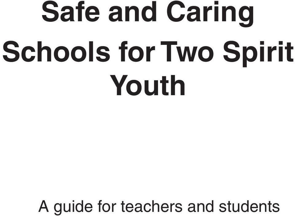 Safe and Caring Schools for Two Spirit Youth. A guide for