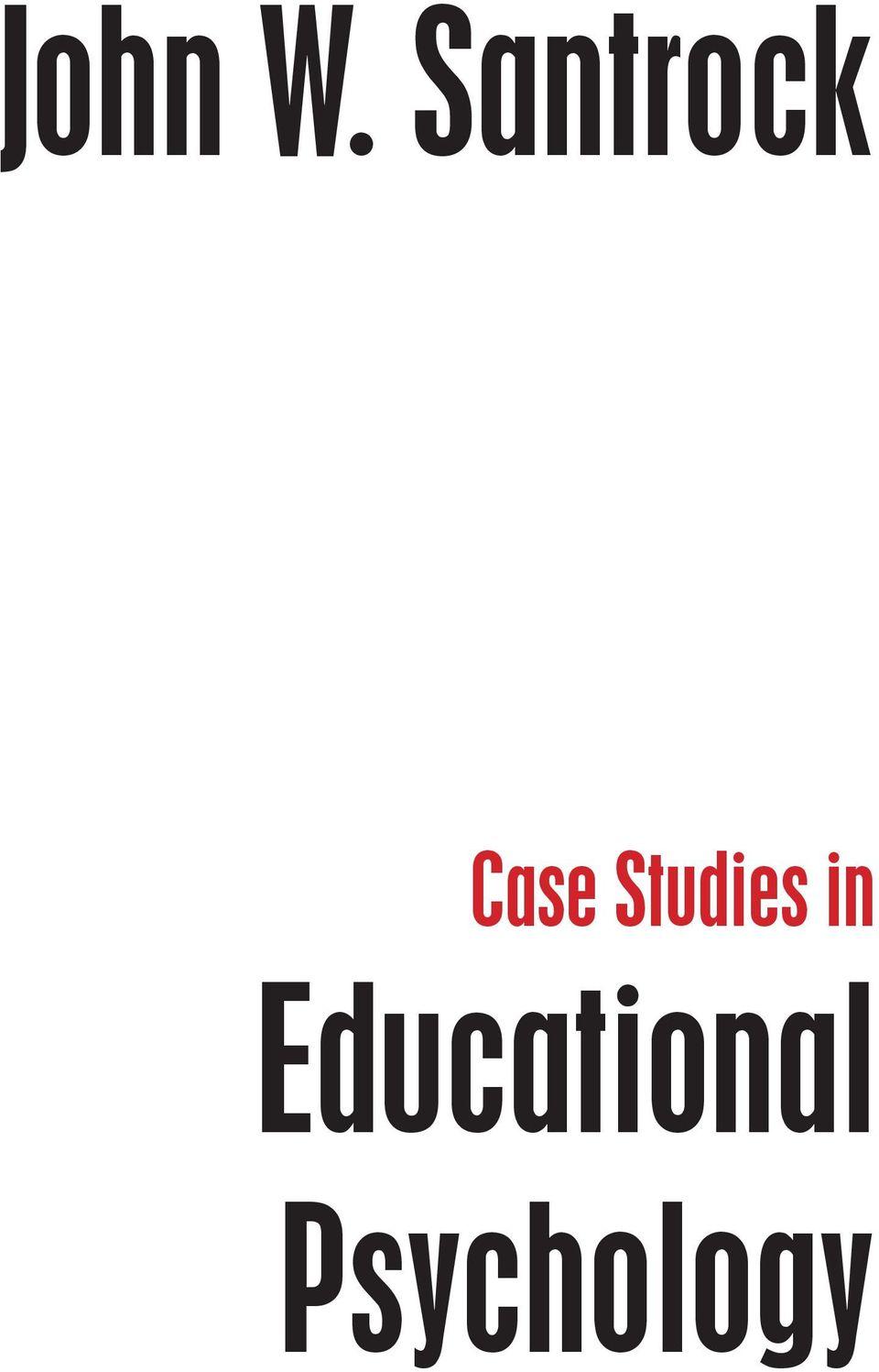 John W. Santrock. Case Studies in. Educational Psychology