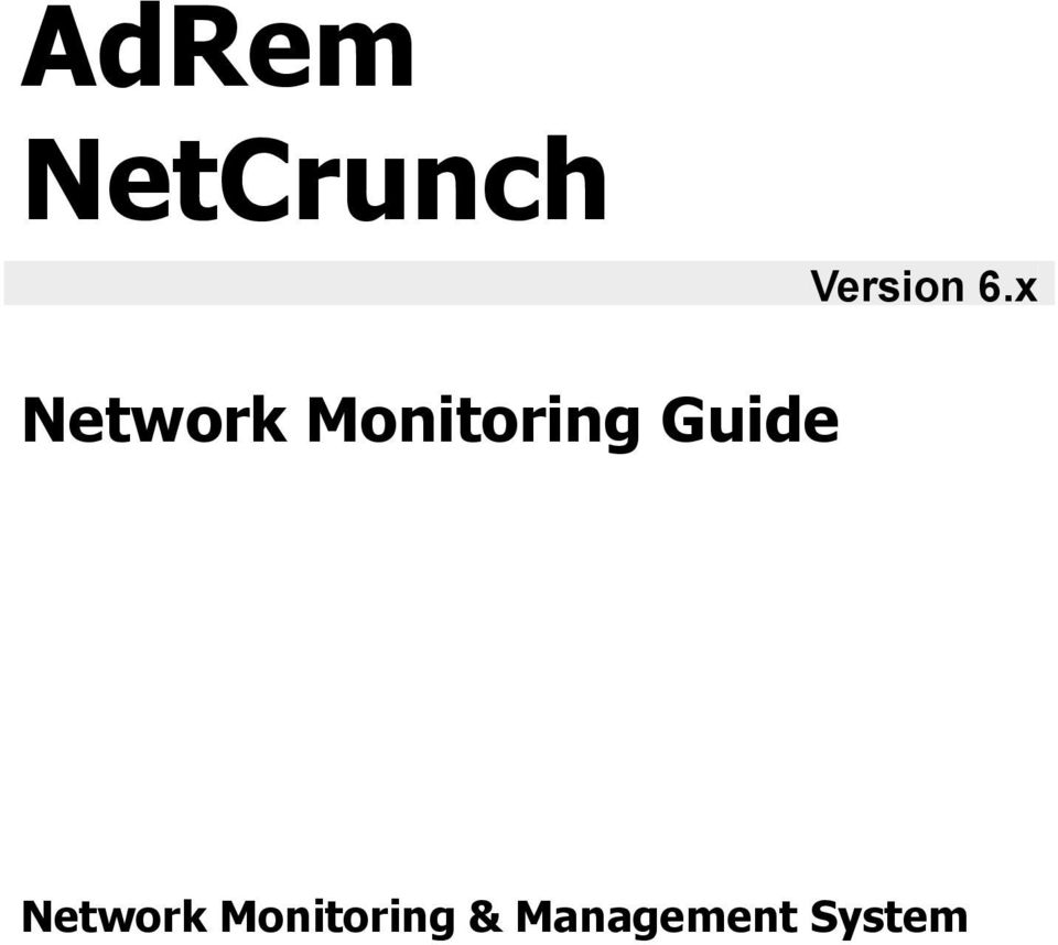 AdRem NetCrunch. Network Monitoring Guide. Version 6.x