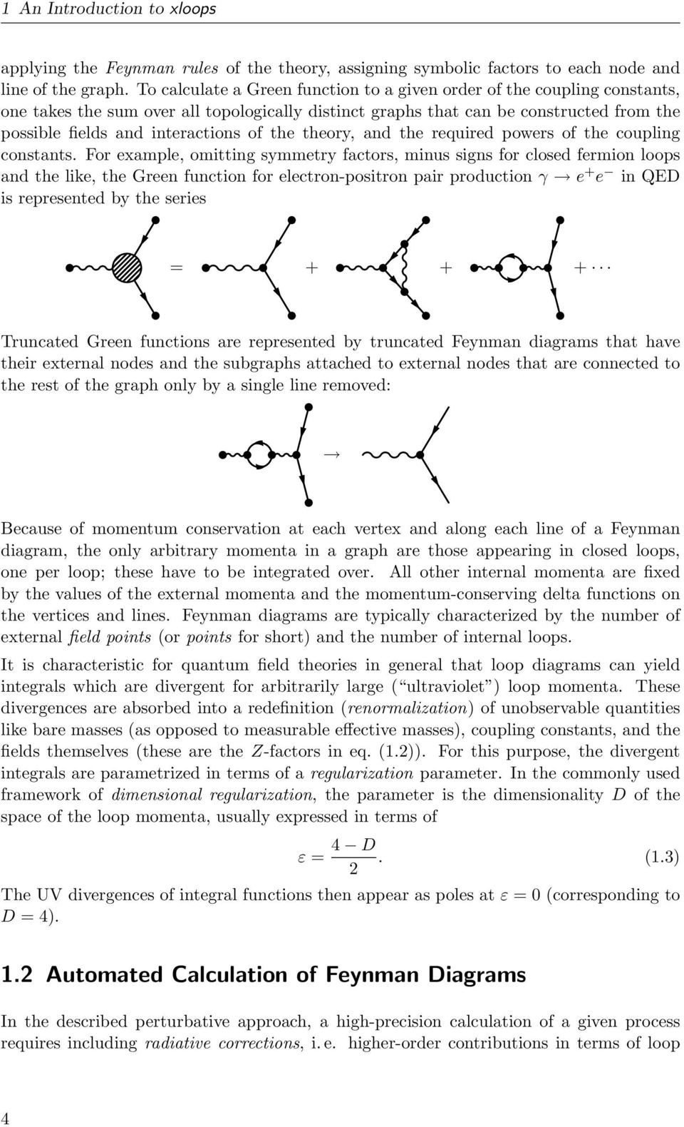 hight resolution of the theory and the required powers of the coupling constants