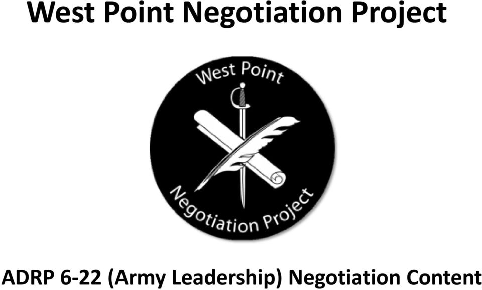 West Point Negotiation Project. ADRP 6-22 (Army Leadership