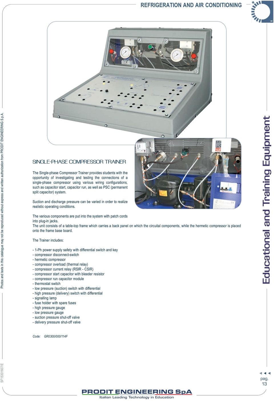 hight resolution of suction and discharge pressure can be varied in order to realize realistic operating conditions the