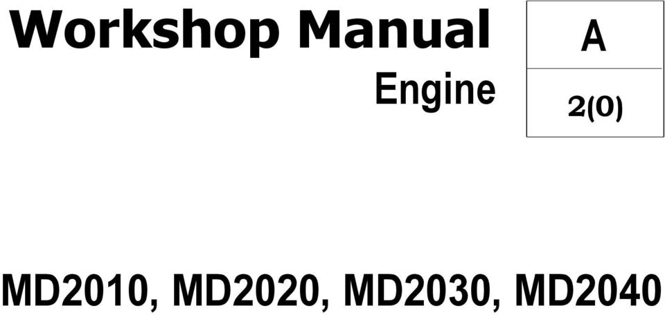 Workshop Manual. Engine MD2010, MD2020, MD2030, MD2040 2(0