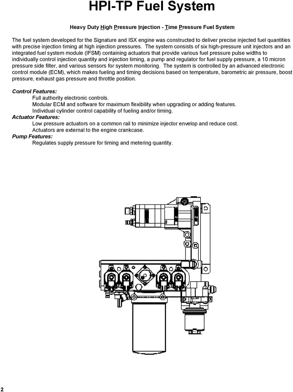 hight resolution of the system consists of six high pressure unit injectors and an integrated fuel system module