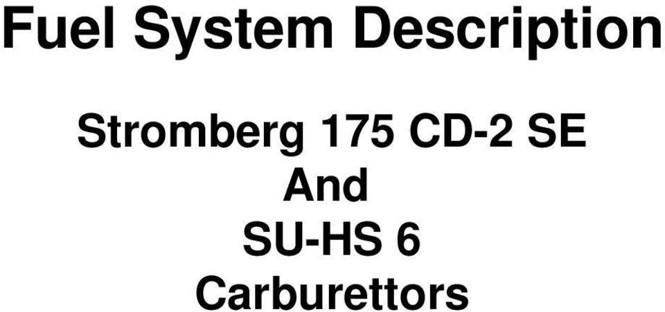 Fuel System Description. Stromberg 175 CD-2 SE And SU-HS 6