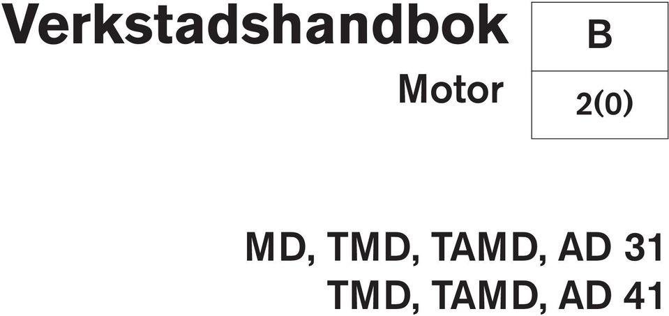 Verkstadshandbok. Motor MD, TMD, TAMD, AD 31 TMD, TAMD, AD