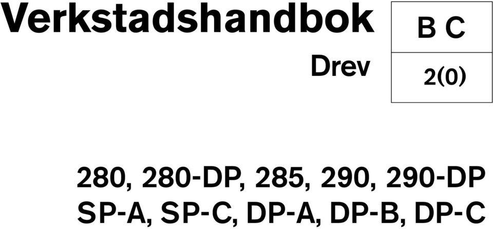 Verkstadshandbok B C. Drev 280, 280-DP, 285, 290, 290-DP