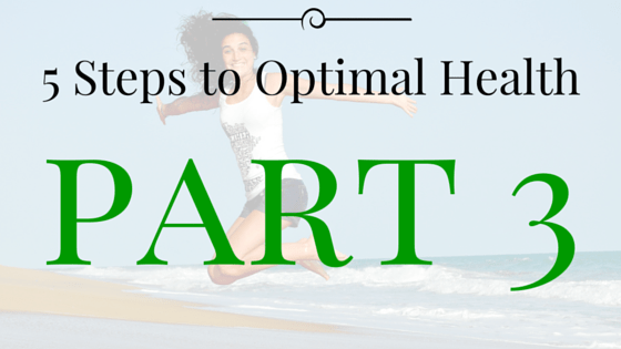 5 Steps to Obtain Optimal Health | Part 3