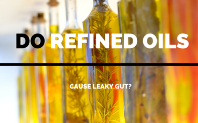 Do Refined Oils Cause Leaky Gut? | VIDEO