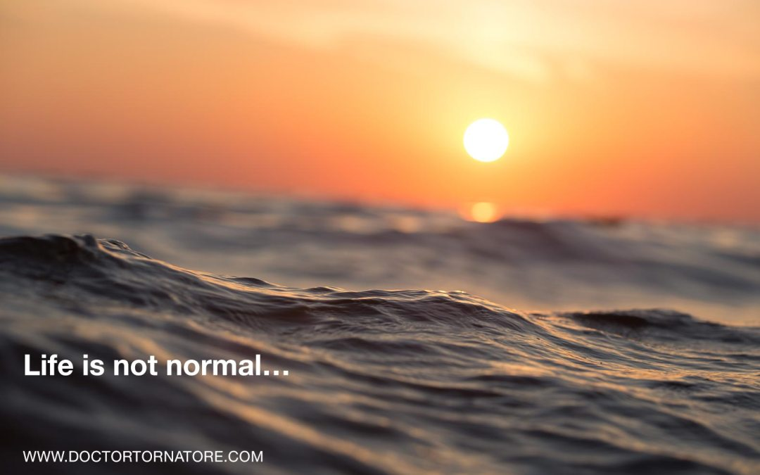 Life is not normal…