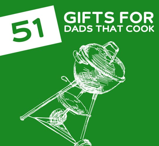 51 Gifts For Dads That Love To Cook Grill Amp Drink