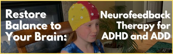 Neurofeedback Therapy for ADHD and ADD