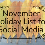 180+ November Holidays: Funny, Random, and Weird Holidays to Use In Your Social Media Marketing!