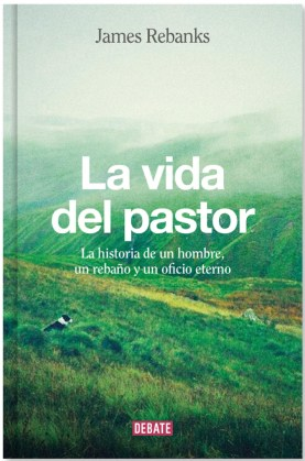 """""""La vida del pastor"""" de James Rebanks. Traductora: María Serrano Giménez. Páginas: 304. Precio: 21,90 €, E-book: 9,99 € Publicación: 22 de septiembre."""