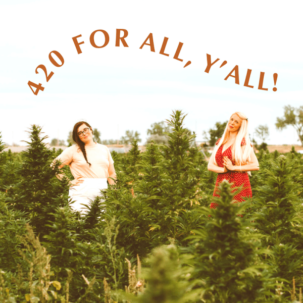 """Founders, Jamie and Katie, stand in their partner farm's hemp field declaring """"420 FOR ALL, Y'ALL!"""""""