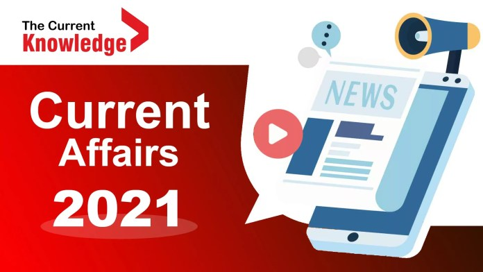 Daily Current Affairs 2021 : Today Current Affairs, Latest Current Affairs, Current Affairs daily, General Knowledge,Daily Current Affairs 2021,