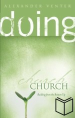 Doing Church: Building From The Bottom Up (Softcover)