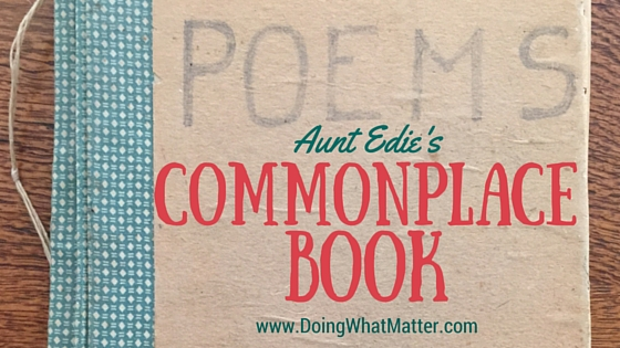 Aunt Edie made a commonplace book for quotes, poems, and paper memorabilia.