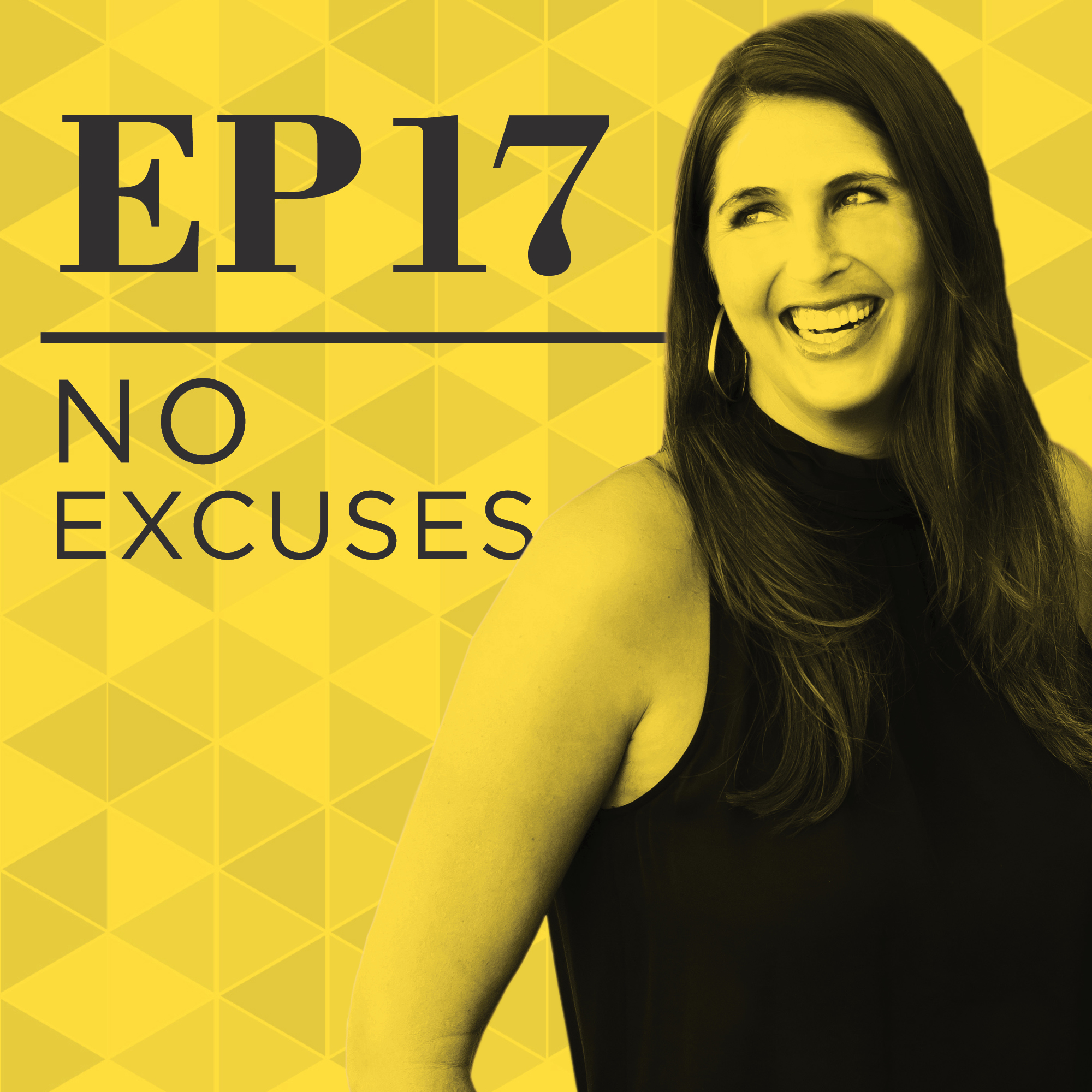 Live Your Life With No Excuses Podcast Episode 17