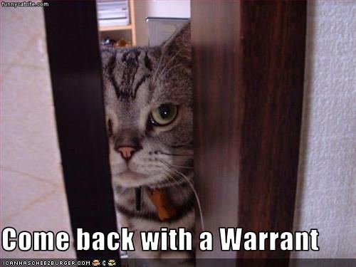 Come back with a warrant!