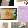 9 Unique Mother S Day Gifts