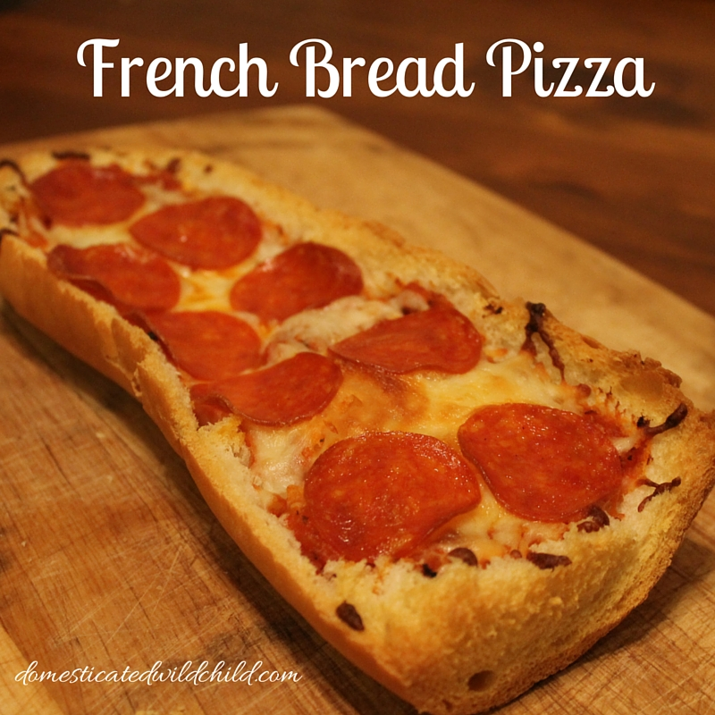 French Bread Pizza - Domesticated Wild Child