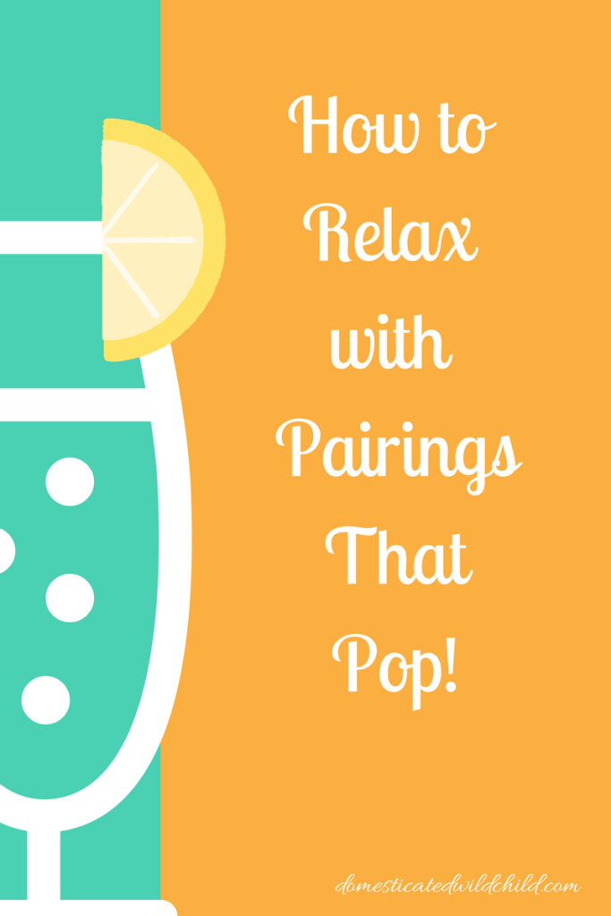 how to relax with pairings that pop