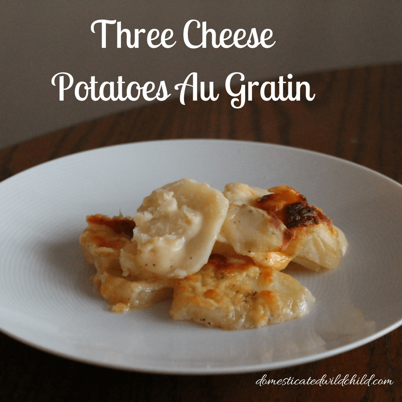 Three Cheese Potatoes Au Gratin - Domesticated Wild Child